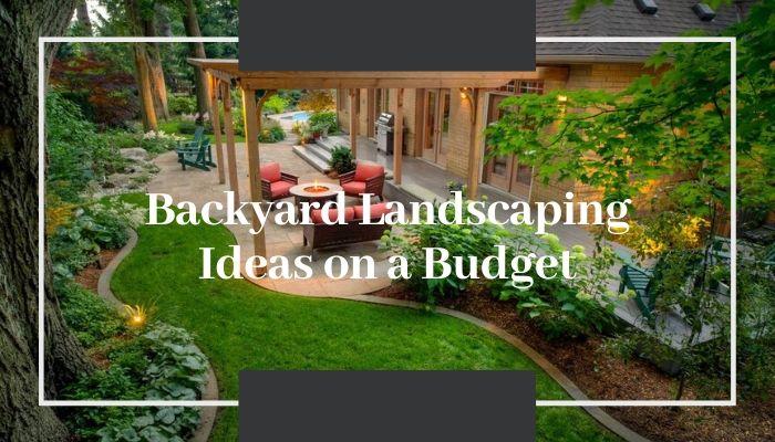 Backyard Landscaping Ideason a Budget