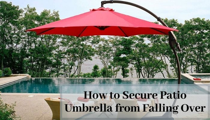 How to Secure Patio Umbrella from Falling Over
